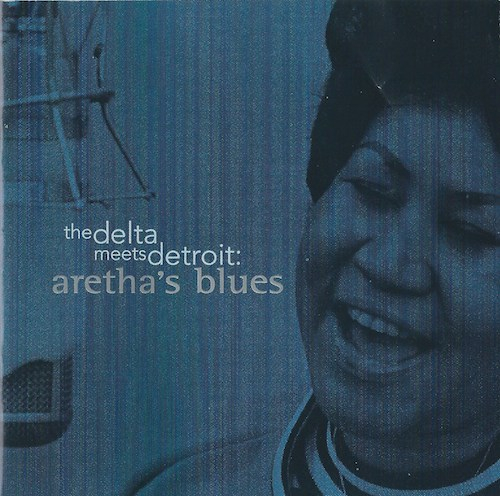 the delta meets detroit:aretha's blues/Aretha Franklin (Atlantic/Rhino R2 72942)