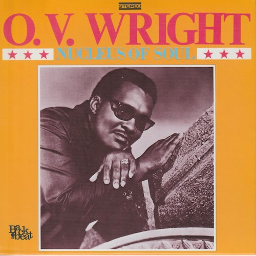 NUCLEUS OF SOUL / O.V.Wright (The Complete Recorded Works By The Boss Of Southern Soul For Backbeat And ABC Labels / P-Vine PCD7303-07)