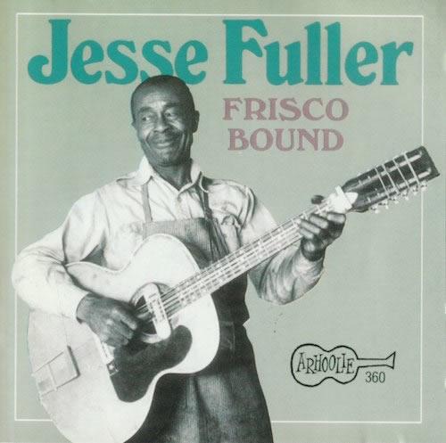 FRISCO BOUND/Jesse Fuller (ARHOOLIE CD-360)