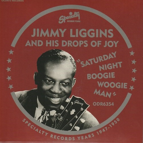 Saturday Night Boogie Woogie Man/Jimmy Liggins (Specialty /ODR6354)