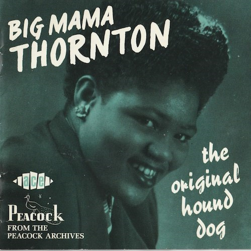 the original hound dog/Big Mama Thornton (Peacock/ACE  CDCHD 940)